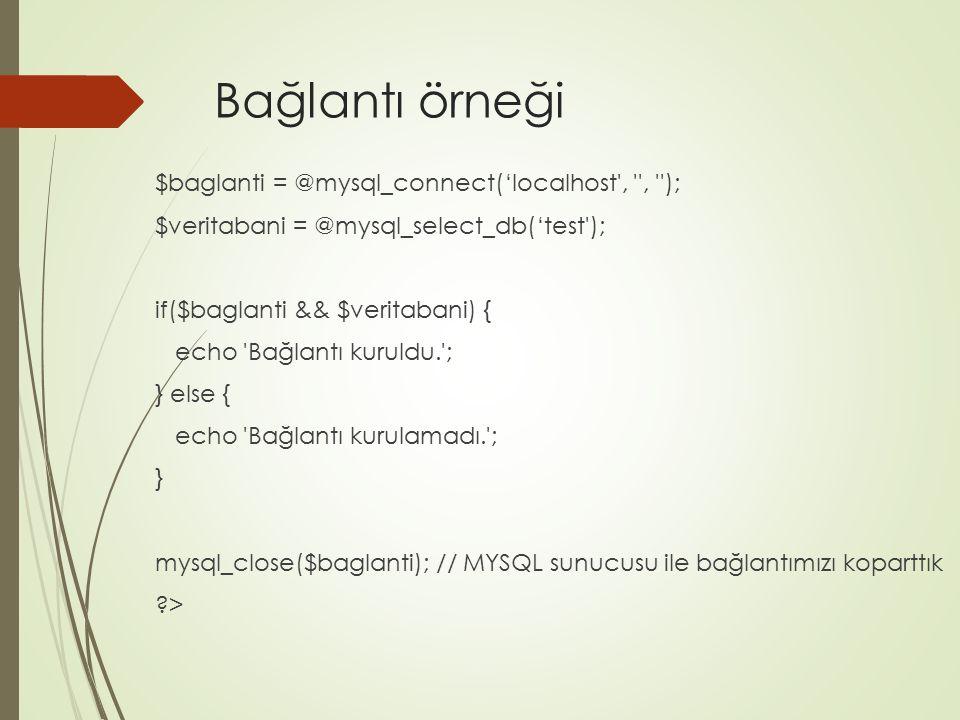 Bağlantı örneği $baglanti = @mysql_connect('localhost', '', ''); $veritabani = @mysql_select_db('test'); if($baglanti && $veritabani) { echo 'Bağlantı
