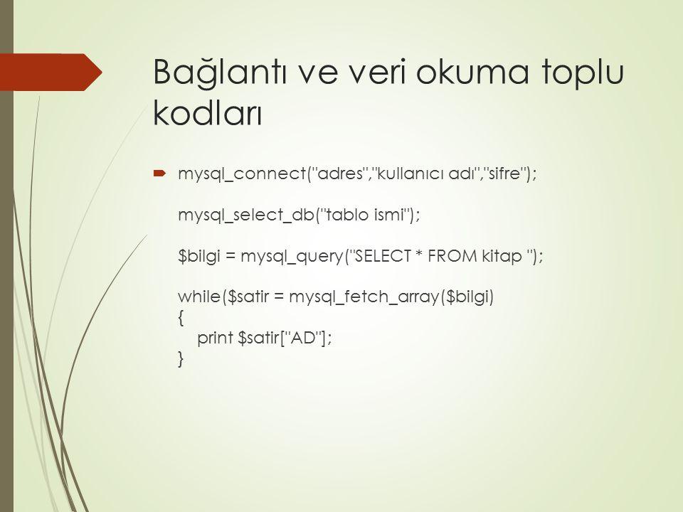Bağlantı ve veri okuma toplu kodları  mysql_connect(