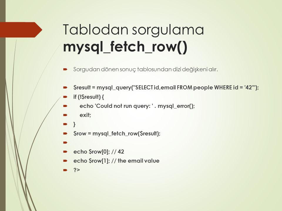 Tablodan sorgulama mysql_fetch_row()  Sorgudan dönen sonuç tablosundan dizi değişkeni alır.  $result = mysql_query(