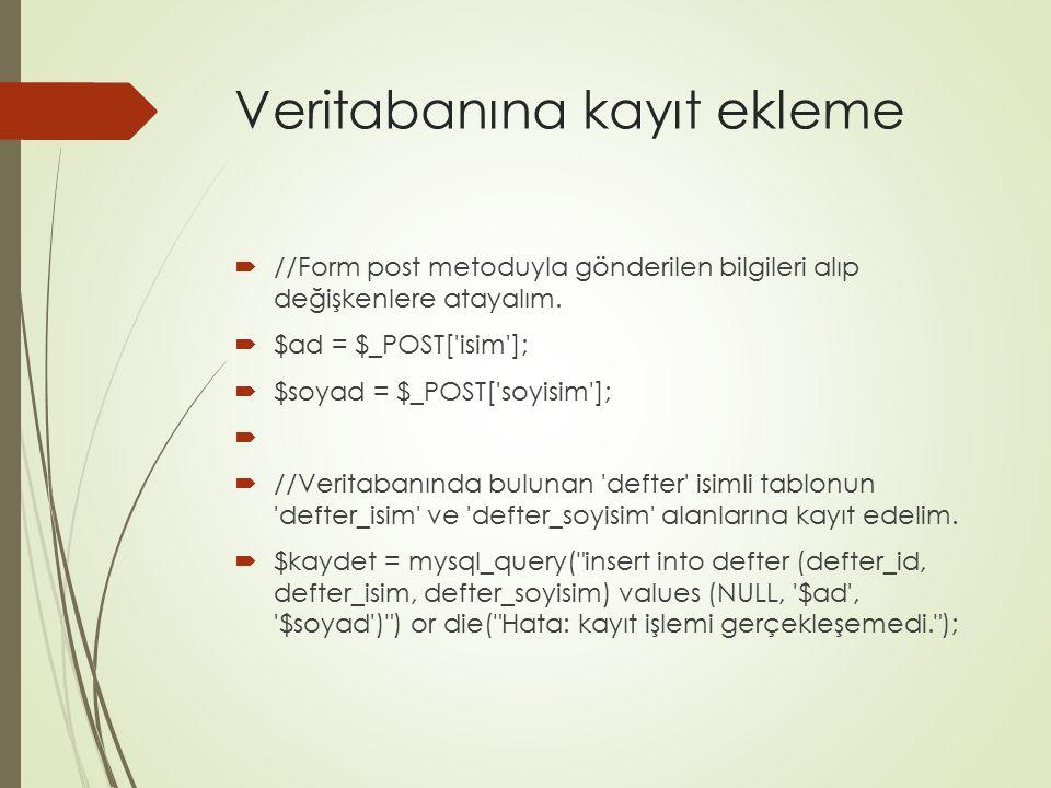 Veritabanına kayıt ekleme  //Form post metoduyla gönderilen bilgileri alıp değişkenlere atayalım.  $ad = $_POST['isim'];  $soyad = $_POST['soyisim'