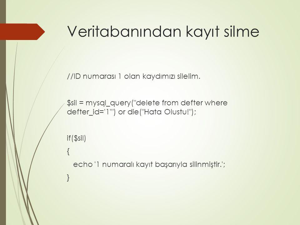 Veritabanından kayıt silme //ID numarası 1 olan kaydımızı silelim. $sil = mysql_query(