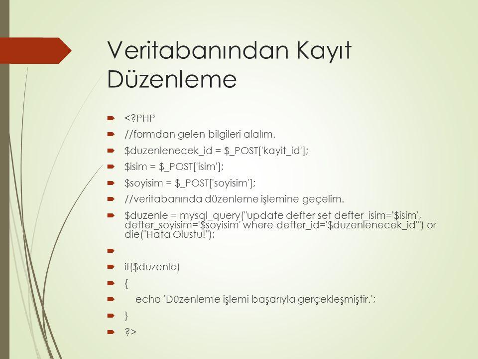 Veritabanından Kayıt Düzenleme  <?PHP  //formdan gelen bilgileri alalım.  $duzenlenecek_id = $_POST['kayit_id'];  $isim = $_POST['isim'];  $soyis