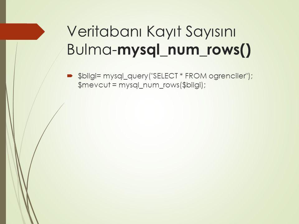 Veritabanı Kayıt Sayısını Bulma- mysql_num_rows()  $bilgi= mysql_query(