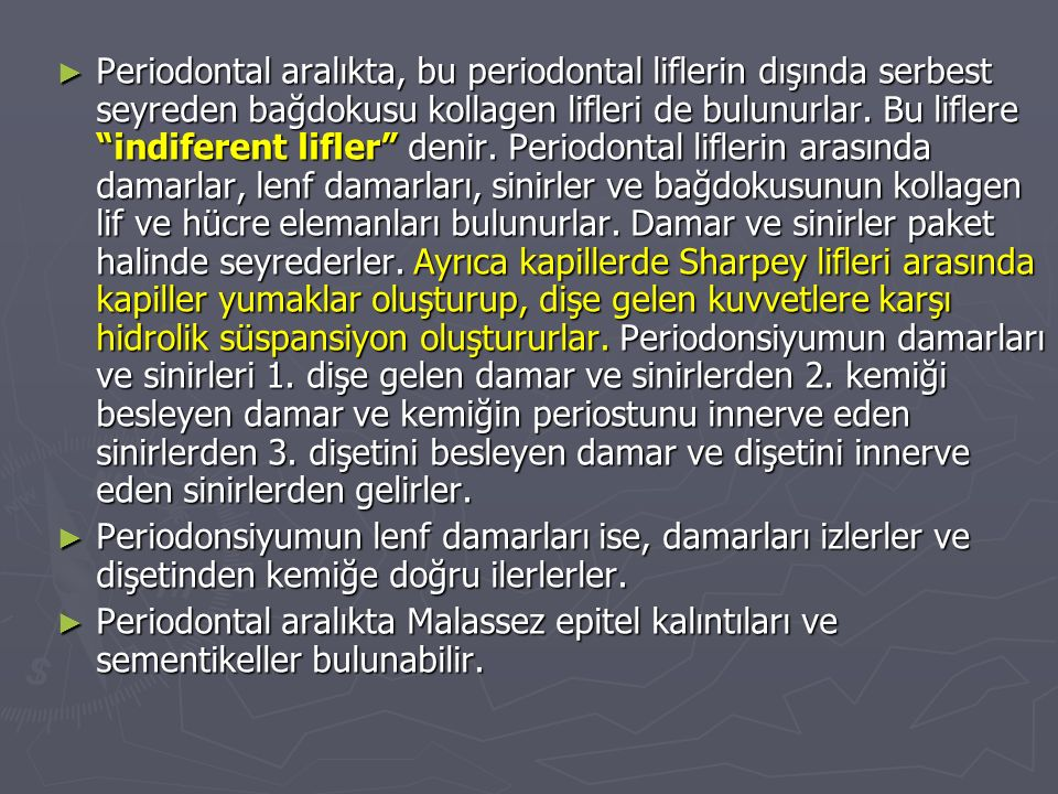 """► Periodontal aralıkta, bu periodontal liflerin dışında serbest seyreden bağdokusu kollagen lifleri de bulunurlar. Bu liflere """"indiferent lifler"""" deni"""