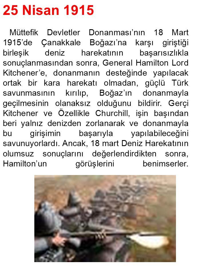 25 Nisan 1915 Müttefik Devletler Donanması'nın 18 Mart 1915'de Çanakkale Boğazı'na karşı giriştiği birleşik deniz harekatının başarısızlıkla sonuçlanm