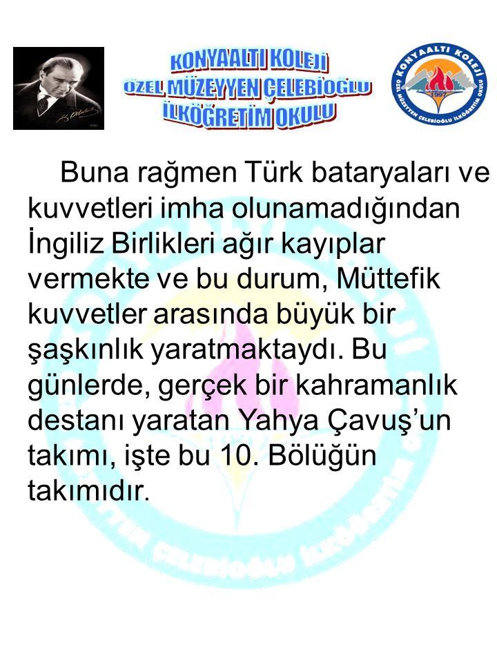 Buna rağmen Türk bataryaları ve kuvvetleri imha olunamadığından İngiliz Birlikleri ağır kayıplar vermekte ve bu durum, Müttefik kuvvetler arasında büy
