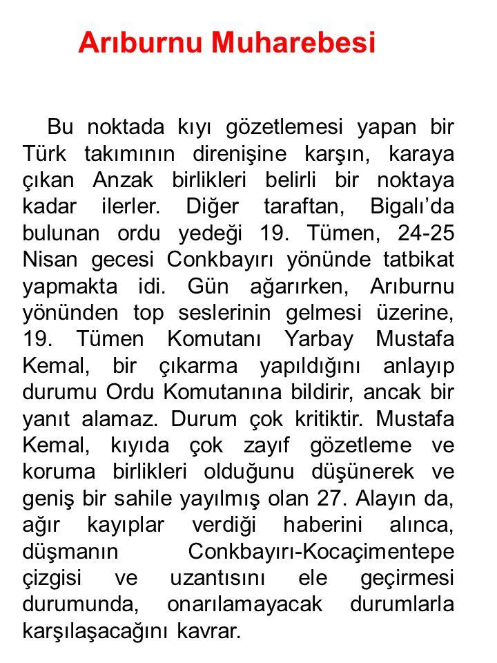 Arıburnu Muharebesi Bu noktada kıyı gözetlemesi yapan bir Türk takımının direnişine karşın, karaya çıkan Anzak birlikleri belirli bir noktaya kadar il