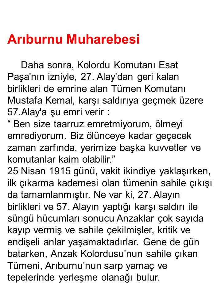Arıburnu Muharebesi Daha sonra, Kolordu Komutanı Esat Paşa'nın izniyle, 27. Alay'dan geri kalan birlikleri de emrine alan Tümen Komutanı Mustafa Kemal