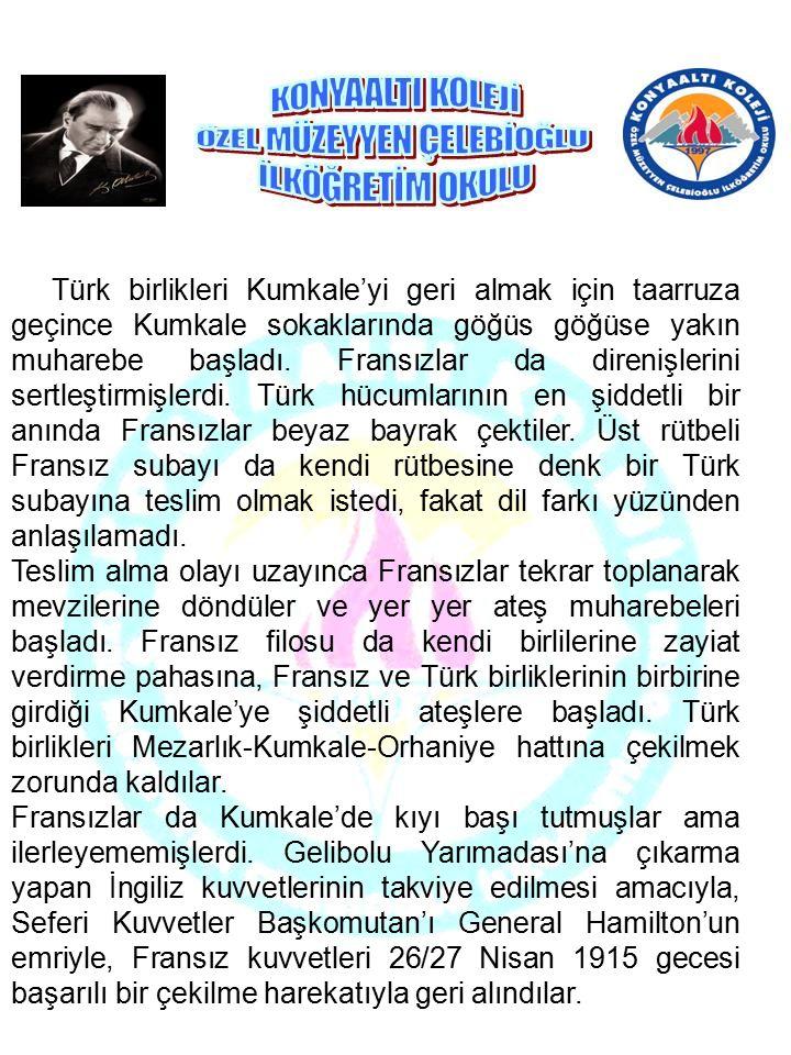 Türk birlikleri Kumkale'yi geri almak için taarruza geçince Kumkale sokaklarında göğüs göğüse yakın muharebe başladı. Fransızlar da direnişlerini sert