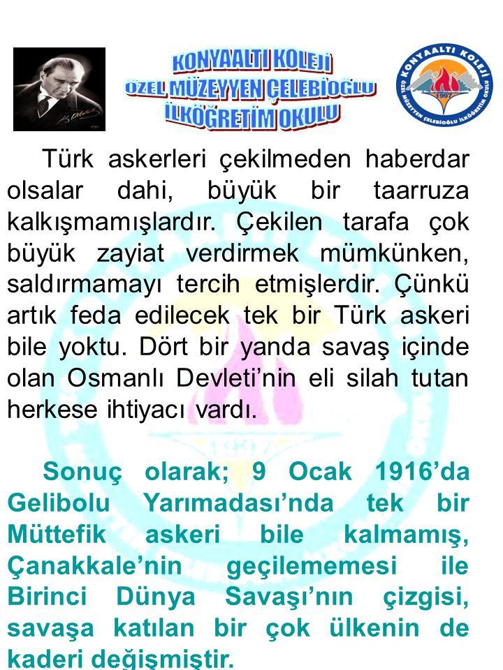 Türk askerleri çekilmeden haberdar olsalar dahi, büyük bir taarruza kalkışmamışlardır. Çekilen tarafa çok büyük zayiat verdirmek mümkünken, saldırmama
