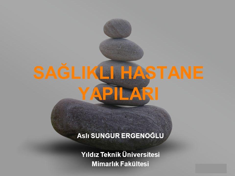 your name SAĞLIKLI HASTANE YAPILARI Aslı SUNGUR ERGENOĞLU Yıldız Teknik Üniversitesi Mimarlık Fakültesi