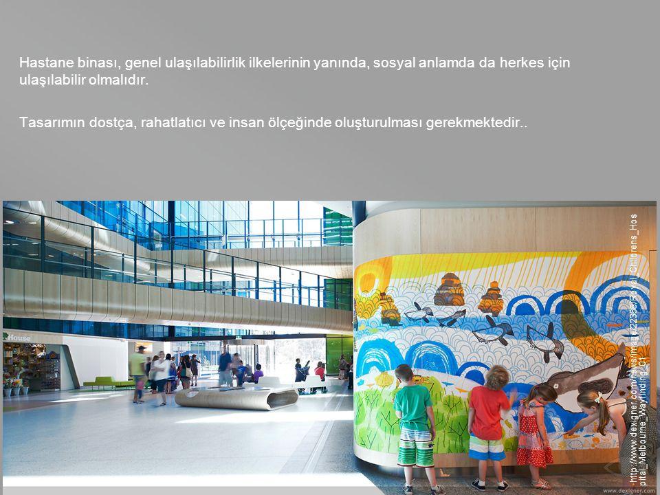 your name Hastane binası, genel ulaşılabilirlik ilkelerinin yanında, sosyal anlamda da herkes için ulaşılabilir olmalıdır.