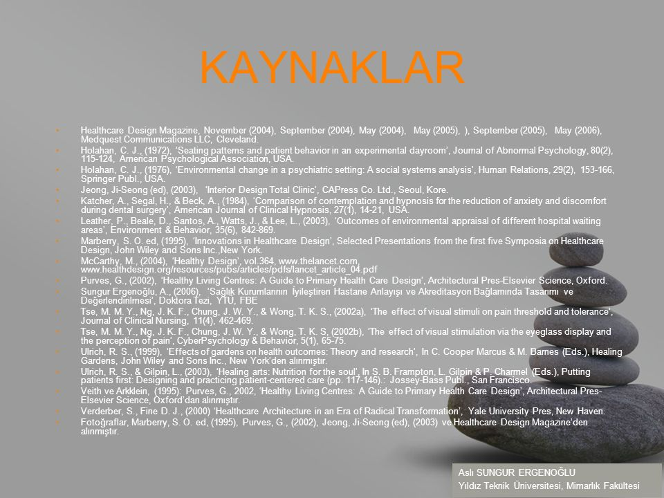 your name KAYNAKLAR Healthcare Design Magazine, November (2004), September (2004), May (2004), May (2005), ), September (2005), May (2006), Medquest Communications LLC, Cleveland.