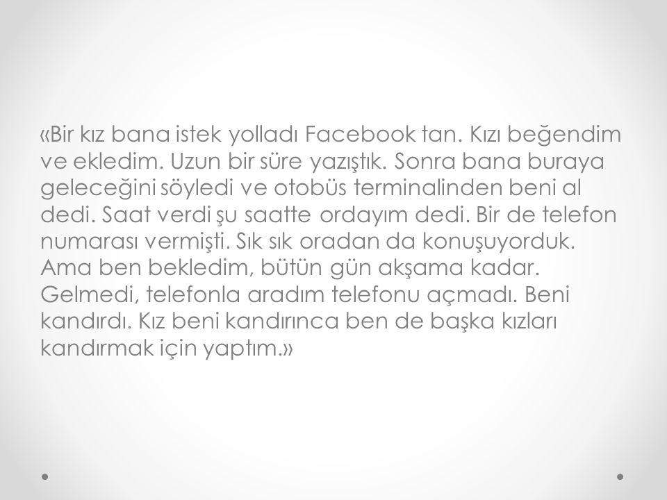 «Bir kız bana istek yolladı Facebook tan.Kızı beğendim ve ekledim.