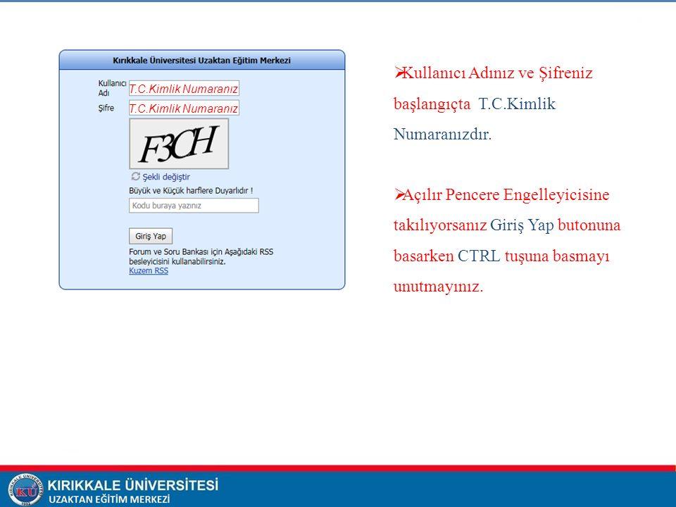  Kullanıcı Adınız ve Şifreniz başlangıçta T.C.Kimlik Numaranızdır.  Açılır Pencere Engelleyicisine takılıyorsanız Giriş Yap butonuna basarken CTRL t