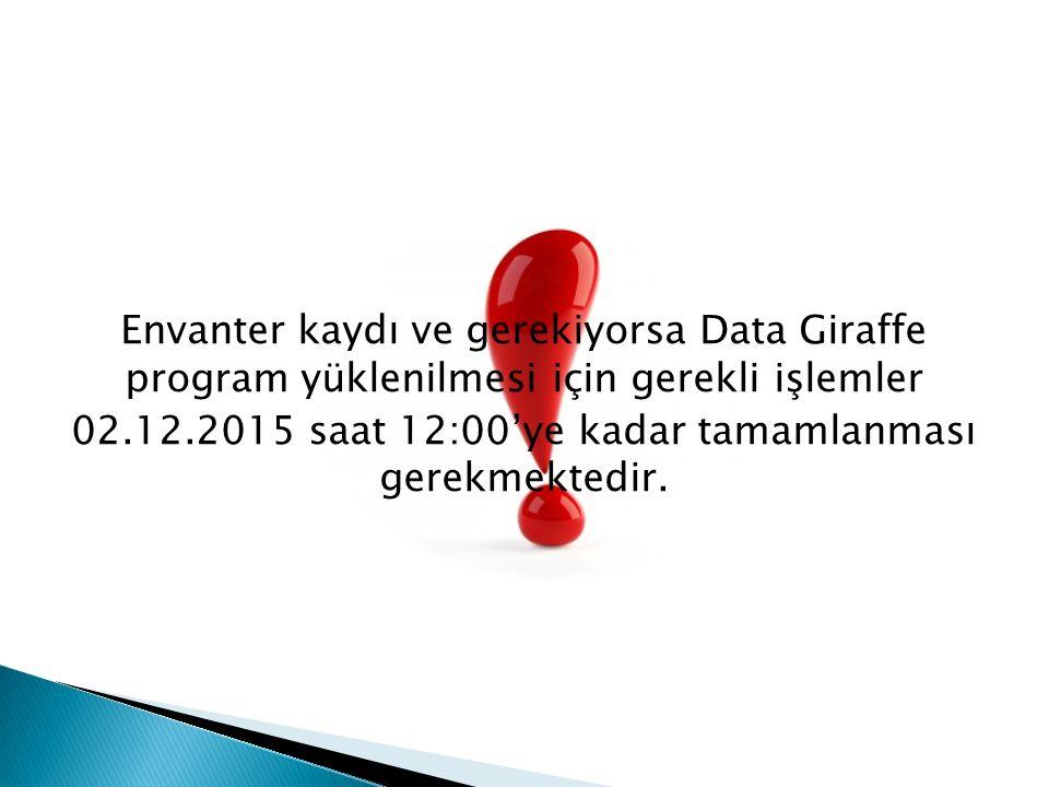 Envanter kaydı ve gerekiyorsa Data Giraffe program yüklenilmesi için gerekli işlemler 02.12.2015 saat 12:00'ye kadar tamamlanması gerekmektedir.