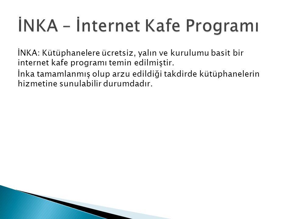 İNKA: Kütüphanelere ücretsiz, yalın ve kurulumu basit bir internet kafe programı temin edilmiştir. İnka tamamlanmış olup arzu edildiği takdirde kütüph