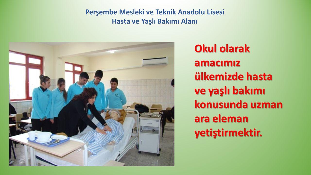 Perşembe Mesleki ve Teknik Anadolu Lisesi Hasta ve Yaşlı Bakımı Alanı Okul olarak amacımız ülkemizde hasta ve yaşlı bakımı konusunda uzman ara eleman