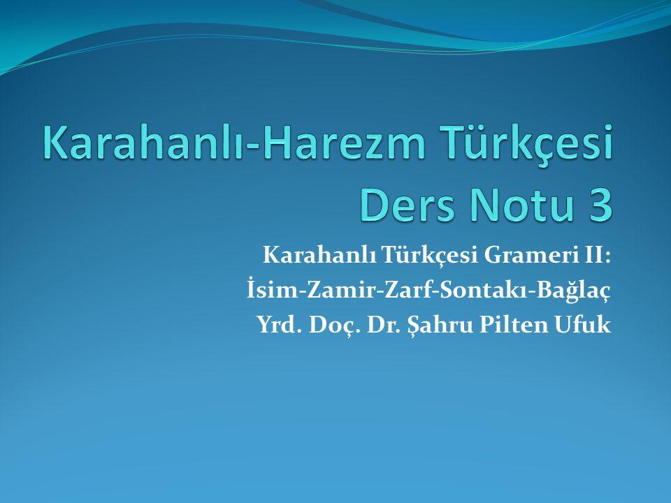 Karahanlı Türkçesi Grameri II: İsim-Zamir-Zarf-Sontakı-Bağlaç Yrd. Doç. Dr. Şahru Pilten Ufuk
