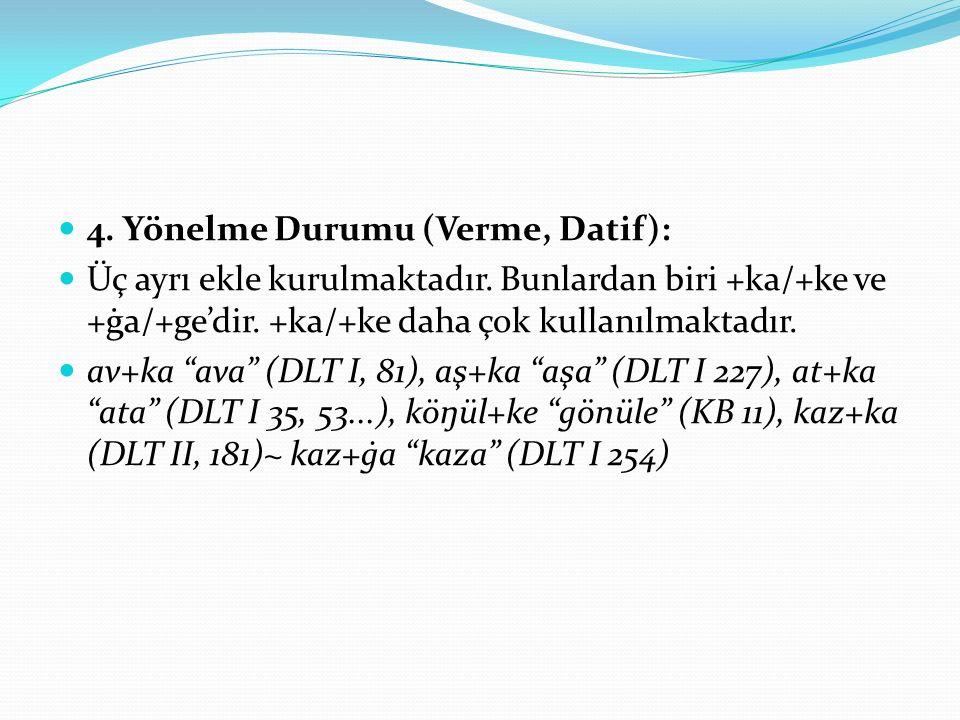 4.Yönelme Durumu (Verme, Datif): Üç ayrı ekle kurulmaktadır.