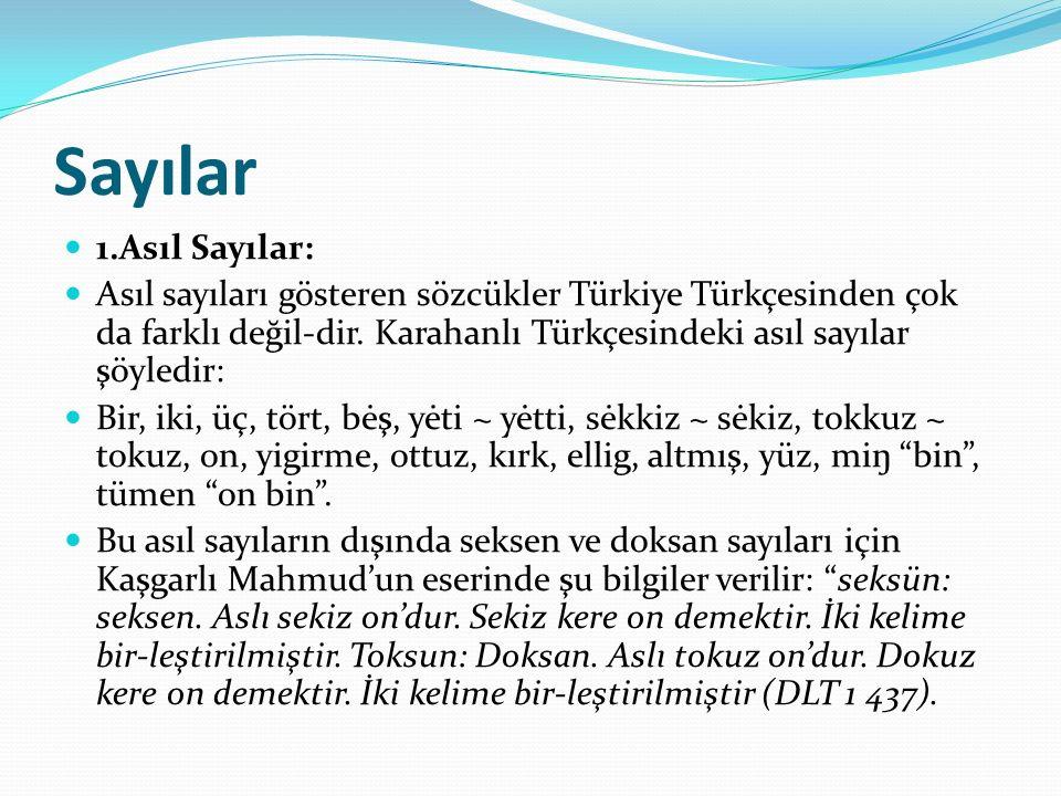 Sayılar 1.Asıl Sayılar: Asıl sayıları gösteren sözcükler Türkiye Türkçesinden çok da farklı değil-dir.