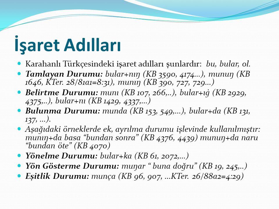 İşaret Adılları Karahanlı Türkçesindeki işaret adılları şunlardır: bu, bular, ol.