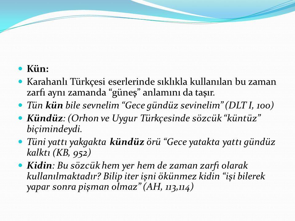 Kün: Karahanlı Türkçesi eserlerinde sıklıkla kullanılan bu zaman zarfı aynı zamanda güneş anlamını da taşır.