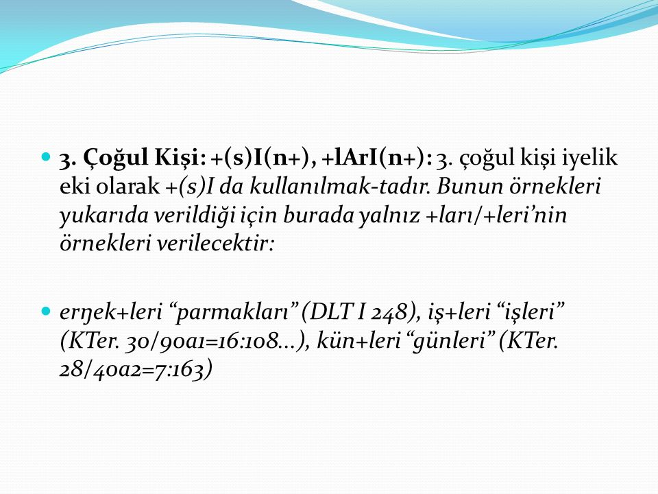 d) Bazı edat lardan önce kullanılır: közinde adın gözünden başka (DLT III 151:19); katılmazda aşnu katılmadan, dönüşten önce (KB 1304); ölümde basa ölümden sonra (KB 5416); kelmişiŋde berü geldiğinden beri (KB 3364), bu künde naru bu günden iti-baren (KB 4849).