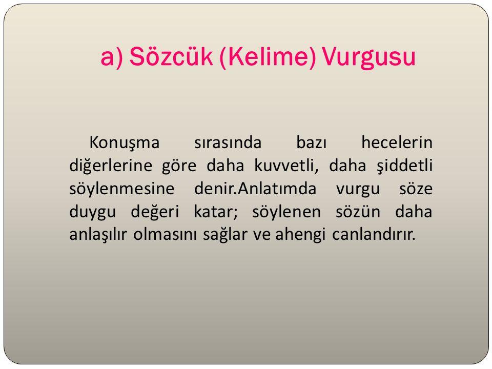 * Türkçede genel olarak vurgu son hecededir.