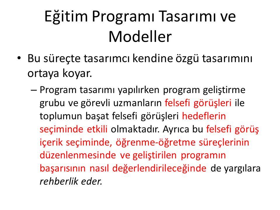 Eğitim Programı Tasarımı ve Modeller Bu süreçte tasarımcı kendine özgü tasarımını ortaya koyar.