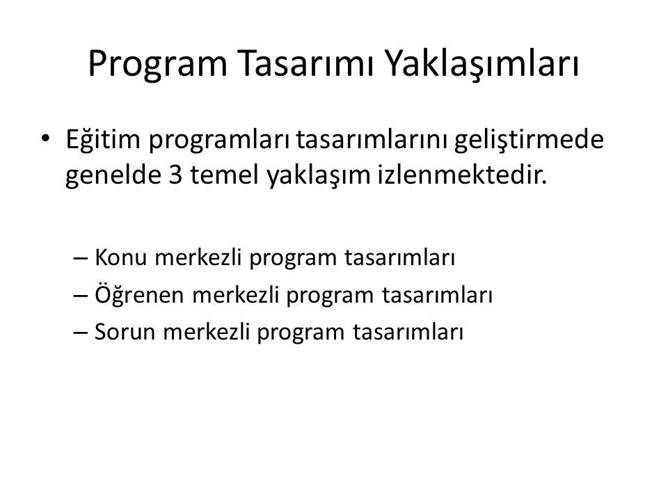 Program Tasarımı Yaklaşımları Eğitim programları tasarımlarını geliştirmede genelde 3 temel yaklaşım izlenmektedir.