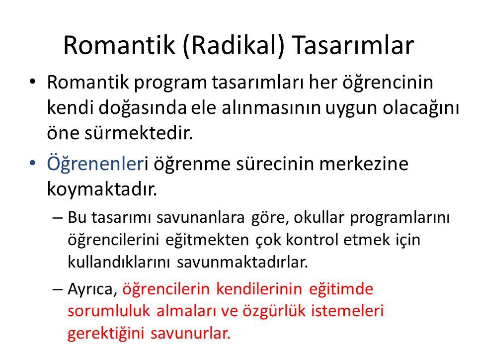 Romantik (Radikal) Tasarımlar Romantik program tasarımları her öğrencinin kendi doğasında ele alınmasının uygun olacağını öne sürmektedir.