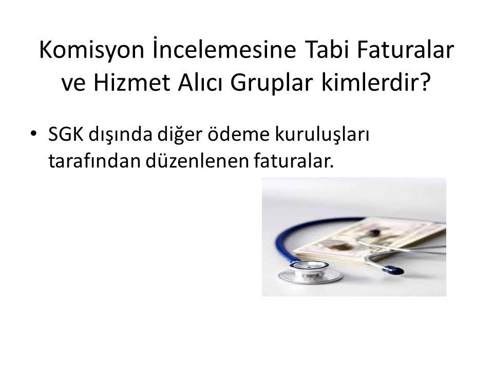 Komisyon İncelemesine Tabi Faturalar ve Hizmet Alıcı Gruplar kimlerdir.