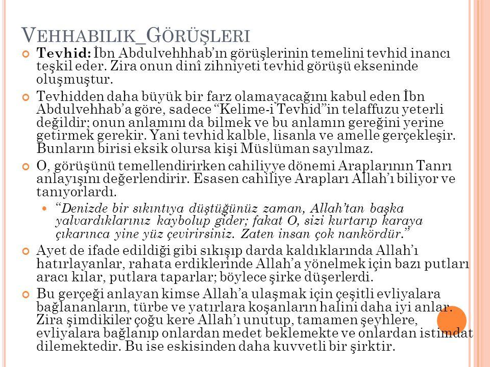 V EHHABILIK _G ÖRÜŞLERI Tevhid: İbn Abdulvehhhab'ın görüşlerinin temelini tevhid inancı teşkil eder. Zira onun dinî zihniyeti tevhid görüşü ekseninde