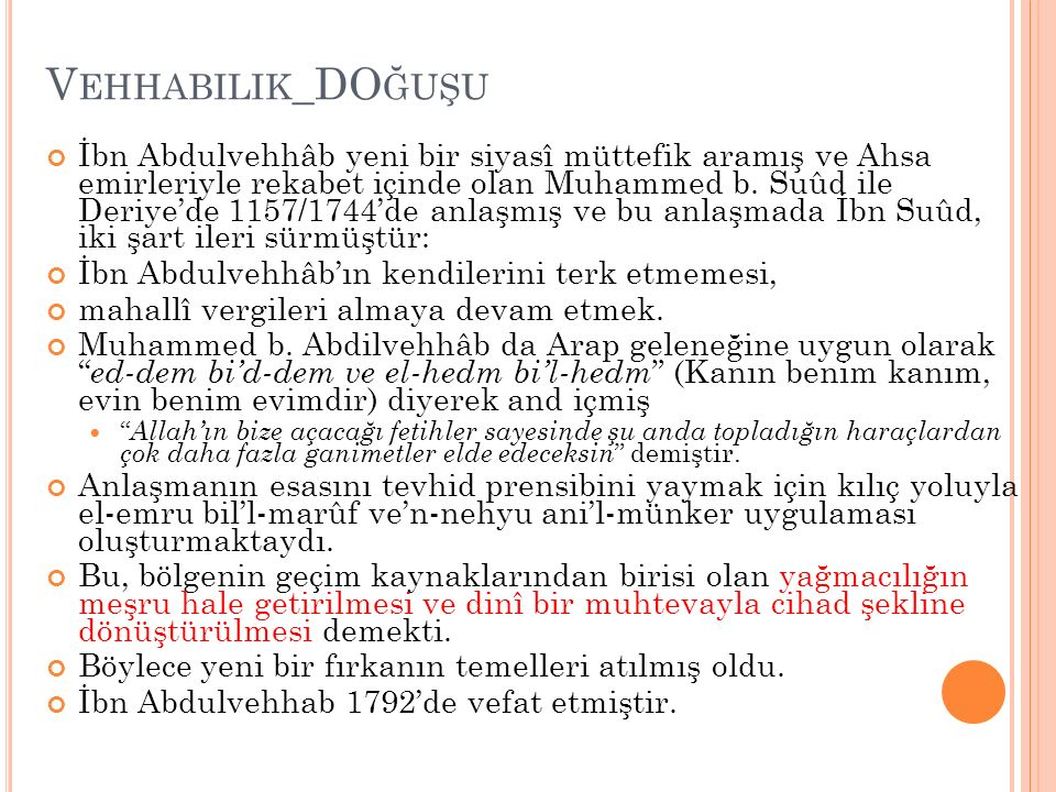 V EHHABILIK _DO ĞUŞU İbn Abdulvehhâb yeni bir siyasî müttefik aramış ve Ahsa emirleriyle rekabet içinde olan Muhammed b. Suûd ile Deriye'de 1157/1744'