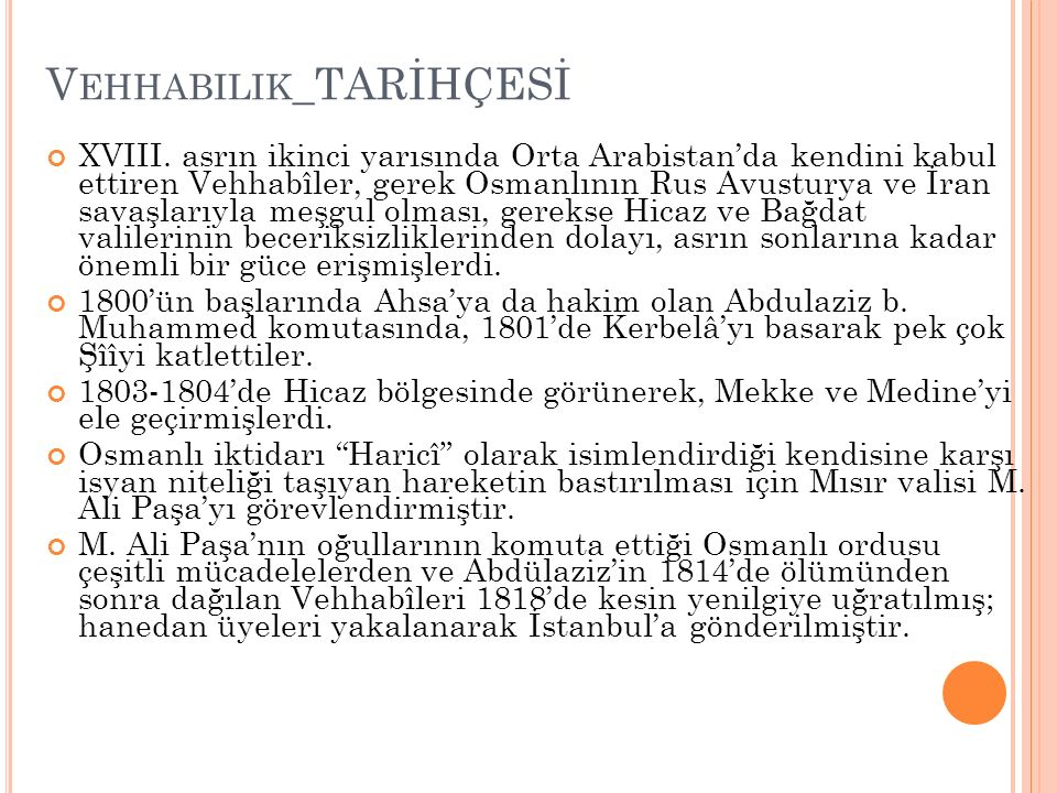 V EHHABILIK _TARİHÇESİ XVIII. asrın ikinci yarısında Orta Arabistan'da kendini kabul ettiren Vehhabîler, gerek Osmanlının Rus Avusturya ve İran savaşl