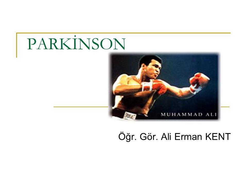 PARKİNSON Öğr. Gör. Ali Erman KENT