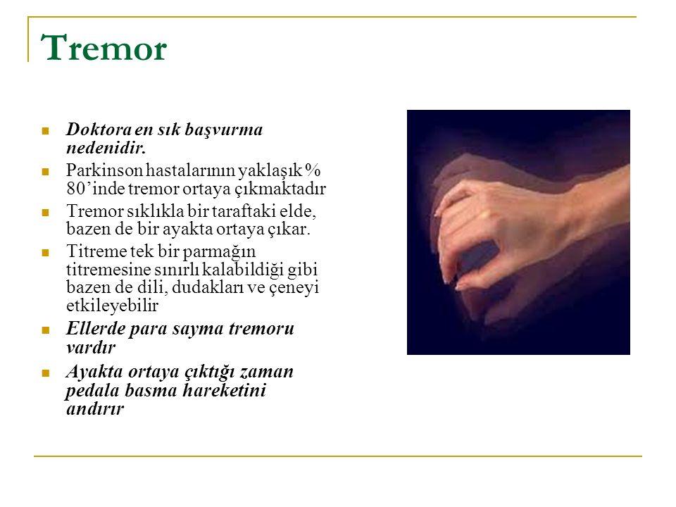 Tremor Doktora en sık başvurma nedenidir. Parkinson hastalarının yaklaşık % 80'inde tremor ortaya çıkmaktadır Tremor sıklıkla bir taraftaki elde, baze