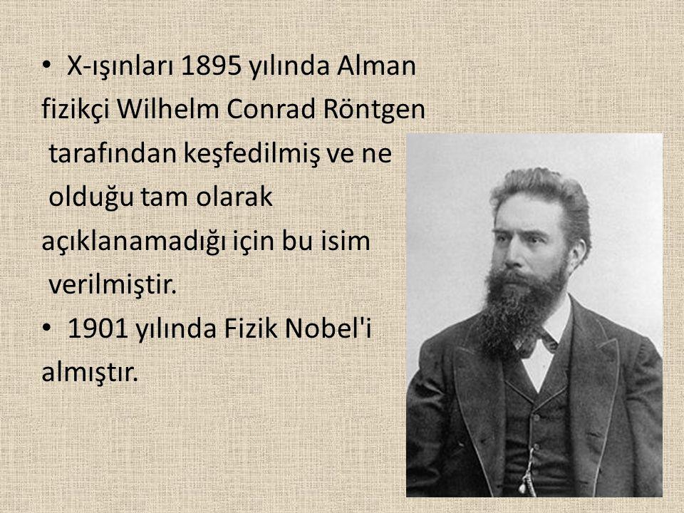 X-ışınları 1895 yılında Alman fizikçi Wilhelm Conrad Röntgen tarafından keşfedilmiş ve ne olduğu tam olarak açıklanamadığı için bu isim verilmiştir. 1