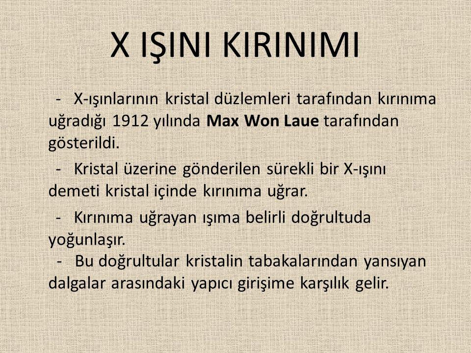 X IŞINI KIRINIMI - X-ışınlarının kristal düzlemleri tarafından kırınıma uğradığı 1912 yılında Max Won Laue tarafından gösterildi. - Kristal üzerine gö