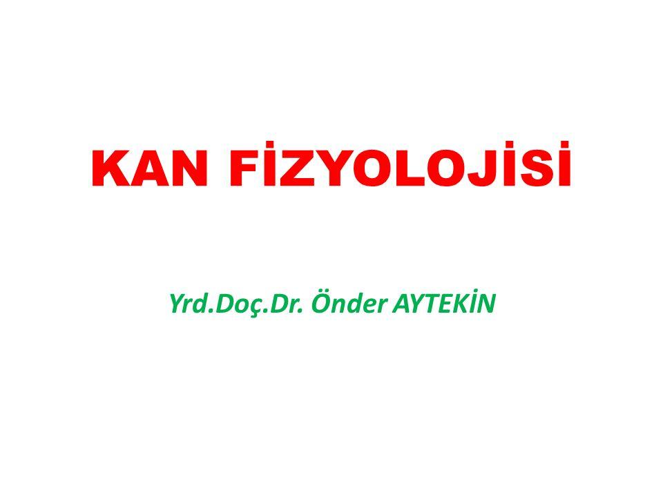 KAN FİZYOLOJİSİ Yrd.Doç.Dr. Önder AYTEKİN