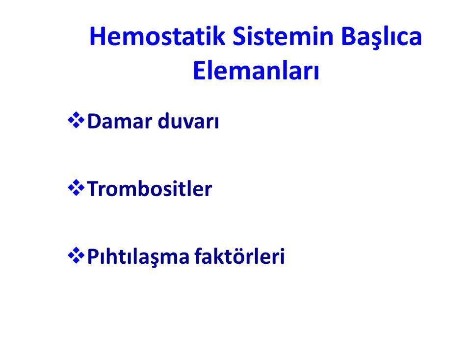 Hemostatik Sistemin Başlıca Elemanları  Damar duvarı  Trombositler  Pıhtılaşma faktörleri