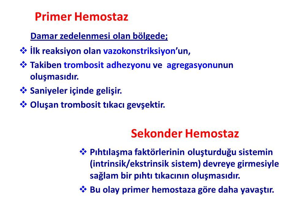 Primer Hemostaz Damar zedelenmesi olan bölgede;  İlk reaksiyon olan vazokonstriksiyon'un,  Takiben trombosit adhezyonu ve agregasyonunun oluşmasıdır.