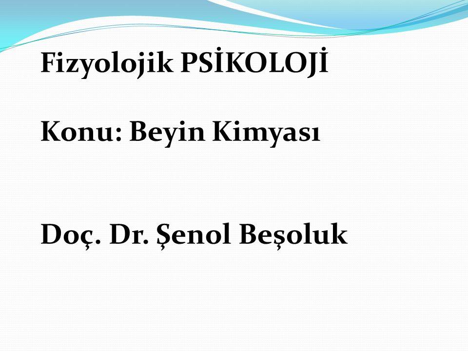 Fizyolojik PSİKOLOJİ Konu: Beyin Kimyası Doç. Dr. Şenol Beşoluk