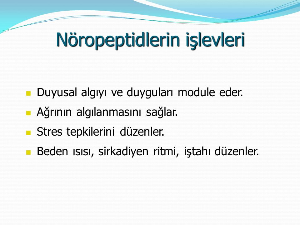 Nöropeptidlerin işlevleri Duyusal algıyı ve duyguları module eder. Duyusal algıyı ve duyguları module eder. Ağrının algılanmasını sağlar. Ağrının algı