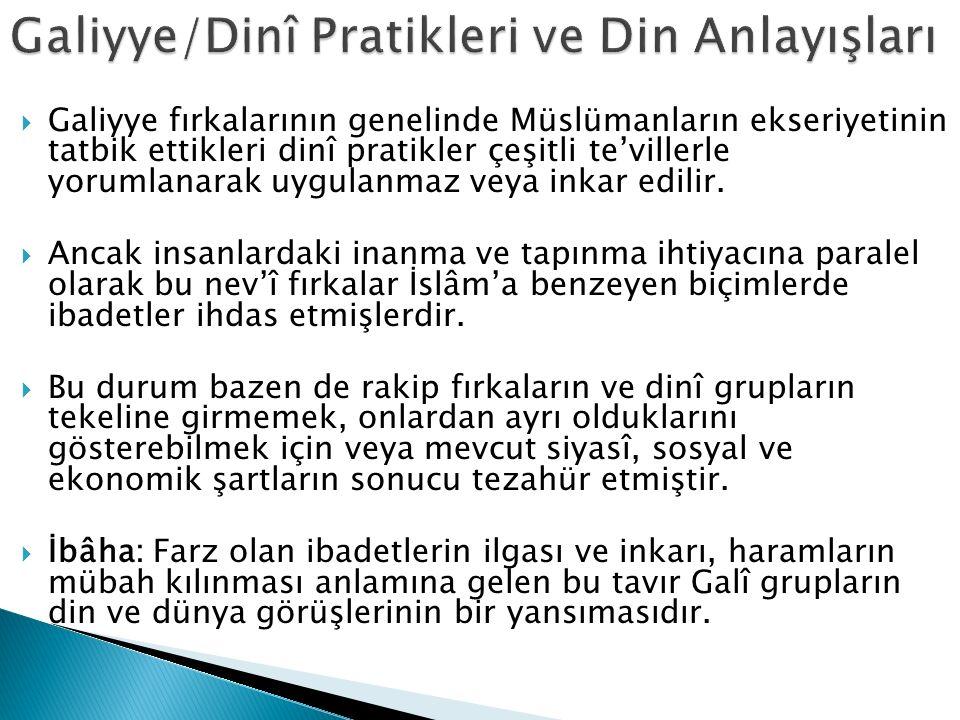  Özellikle Bâtınîyye gruplarının propaganda sürecinde, Kur'ân ayetleri oldukça keyfî yorumlanmış ve gündelik ibadetler inkar edilmiştir.