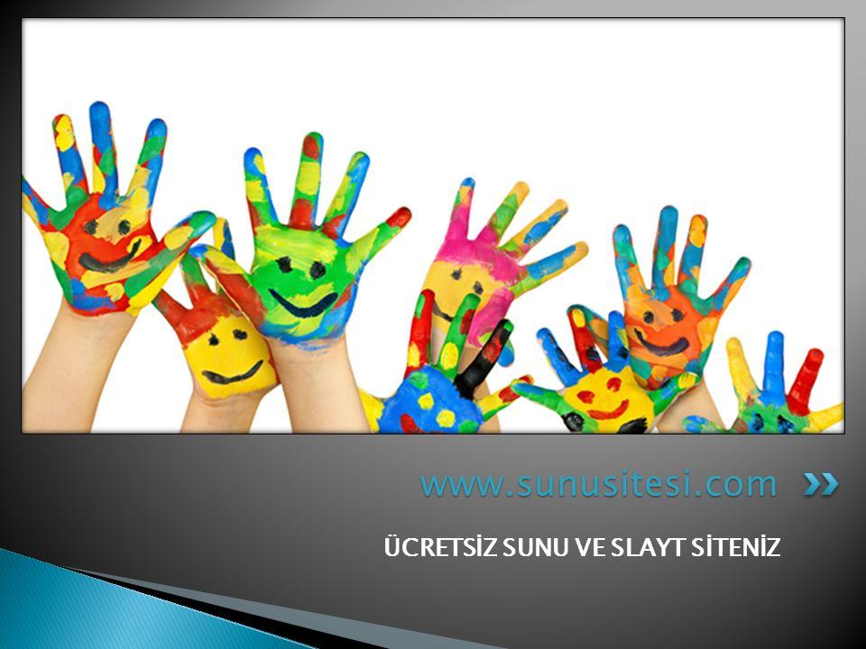 ÜCRETSİZ SUNU VE SLAYT SİTENİZ www.sunusitesi.com