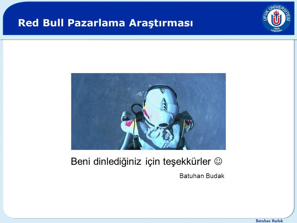 Red Bull Pazarlama Araştırması Beni dinlediğiniz için teşekkürler Batuhan Budak