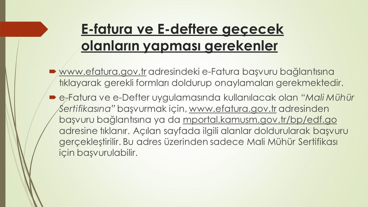E-fatura ve E-deftere geçecek olanların yapması gerekenler  www.efatura.gov.tr adresindeki e-Fatura başvuru bağlantısına tıklayarak gerekli formları