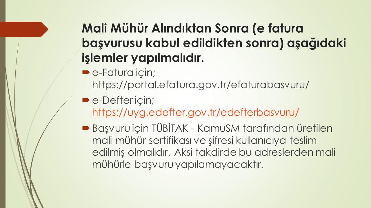 Mali Mühür Alındıktan Sonra (e fatura başvurusu kabul edildikten sonra) aşağıdaki işlemler yapılmalıdır.  e-Fatura için; https://portal.efatura.gov.t